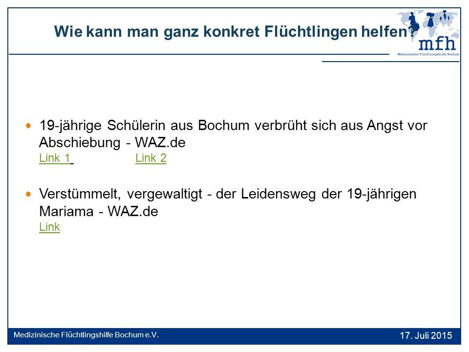 Wie kann man ganz konkret Flüchtlingen helfen? 17. Juli 2015 Medizinische Flüchtlingshilfe Bochum e.V. 19-jährige Schülerin aus Bochum verbrüht sich a