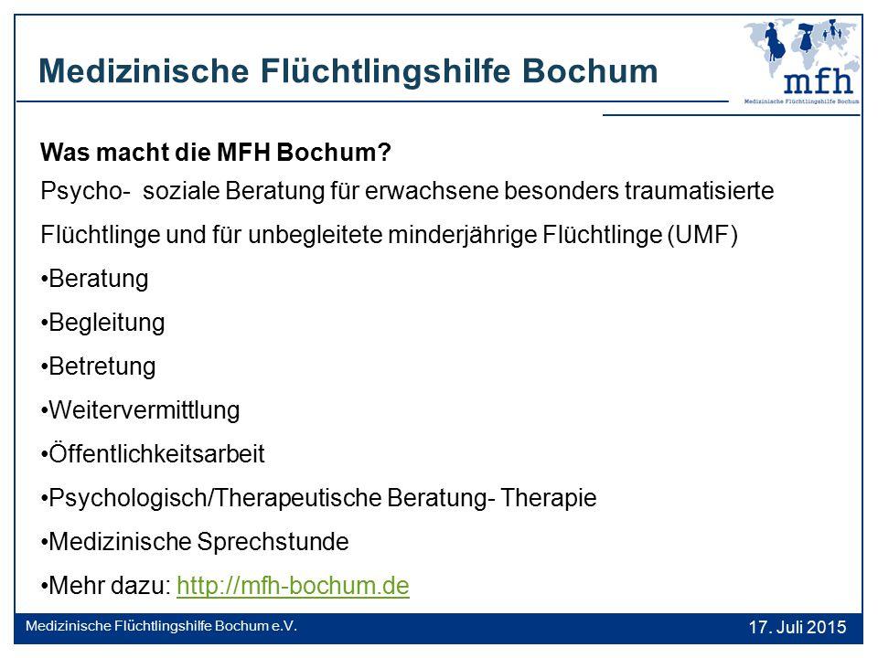 Medizinische Flüchtlingshilfe Bochum 17. Juli 2015 Medizinische Flüchtlingshilfe Bochum e.V. Was macht die MFH Bochum? Psycho- soziale Beratung für er