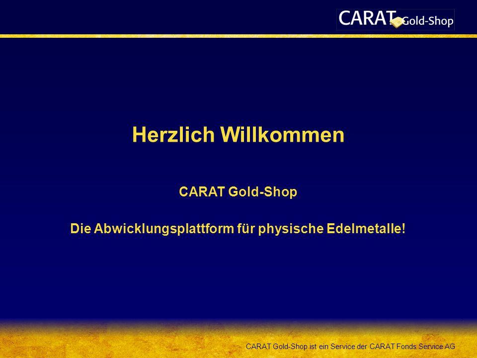 CARAT Gold-Shop ist ein Service der CARAT Fonds Service AG Herzlich Willkommen CARAT Gold-Shop Die Abwicklungsplattform für physische Edelmetalle!
