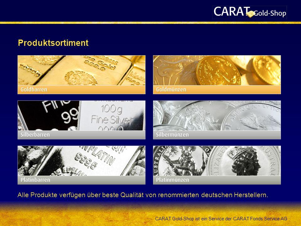 CARAT Gold-Shop ist ein Service der CARAT Fonds Service AG Produktsortiment Alle Produkte verfügen über beste Qualität von renommierten deutschen Herstellern.