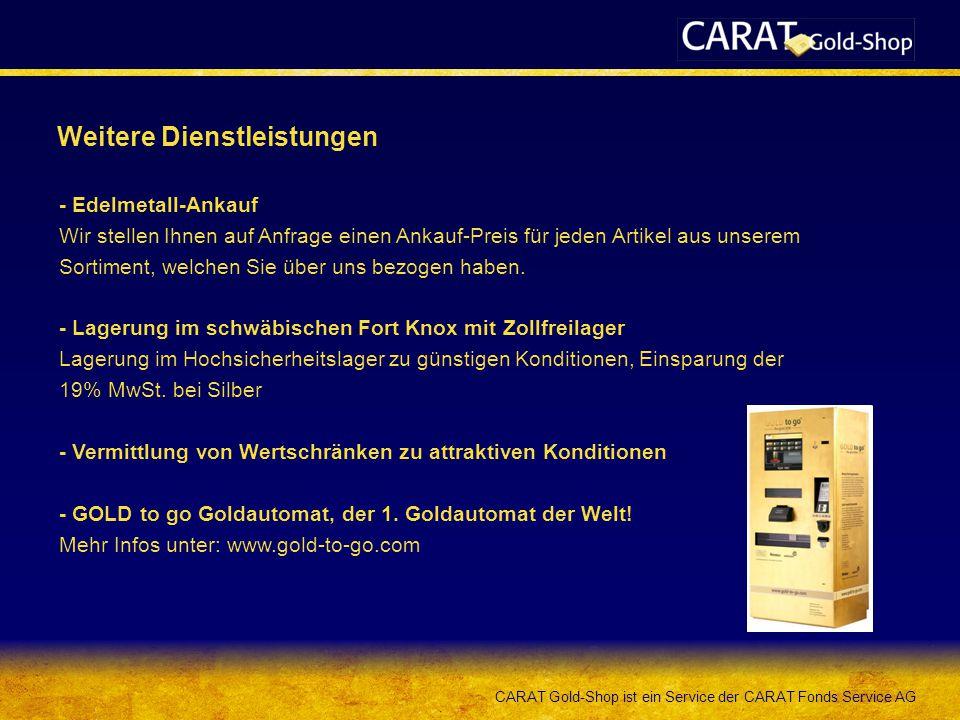 CARAT Gold-Shop ist ein Service der CARAT Fonds Service AG Weitere Dienstleistungen - Edelmetall-Ankauf Wir stellen Ihnen auf Anfrage einen Ankauf-Pre