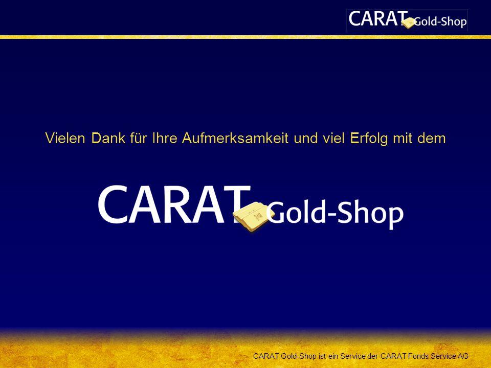 CARAT Gold-Shop ist ein Service der CARAT Fonds Service AG Vielen Dank für Ihre Aufmerksamkeit und viel Erfolg mit dem