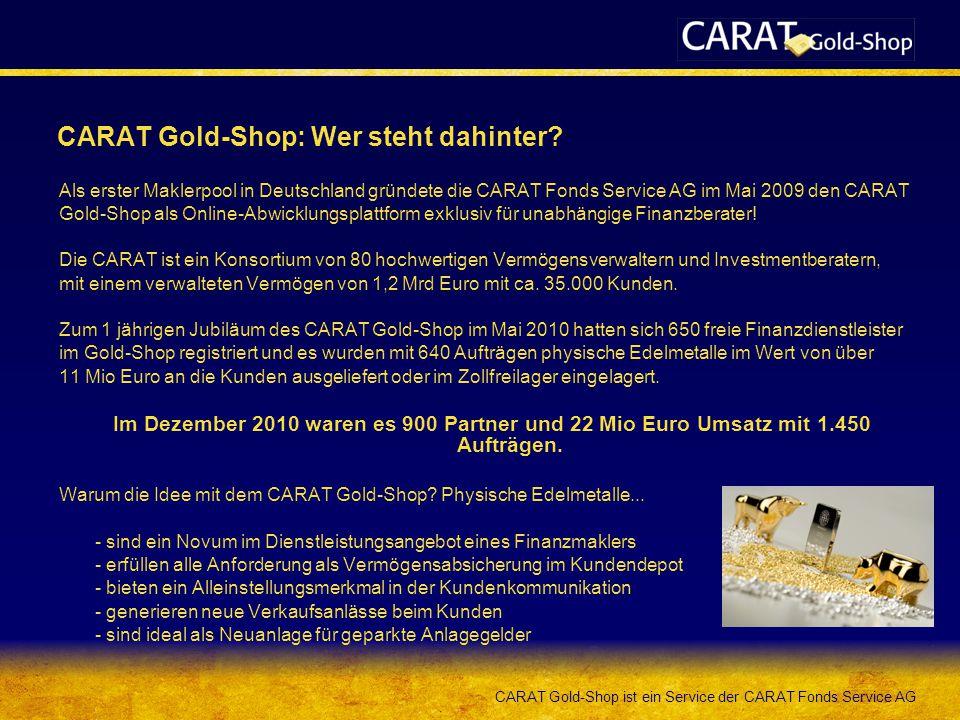 CARAT Gold-Shop ist ein Service der CARAT Fonds Service AG CARAT Gold-Shop: Wer steht dahinter? Als erster Maklerpool in Deutschland gründete die CARA