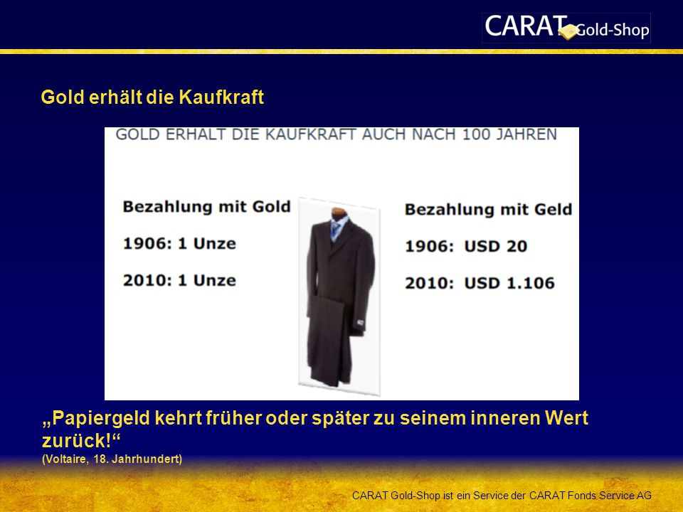 """CARAT Gold-Shop ist ein Service der CARAT Fonds Service AG Gold erhält die Kaufkraft """"Papiergeld kehrt früher oder später zu seinem inneren Wert zurüc"""