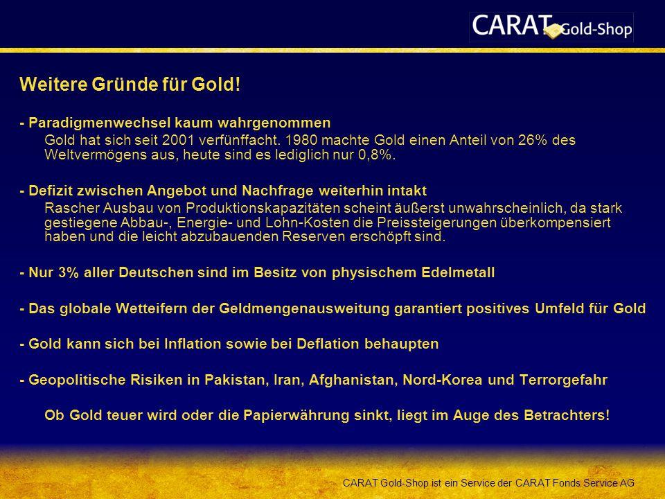 CARAT Gold-Shop ist ein Service der CARAT Fonds Service AG Weitere Gründe für Gold.