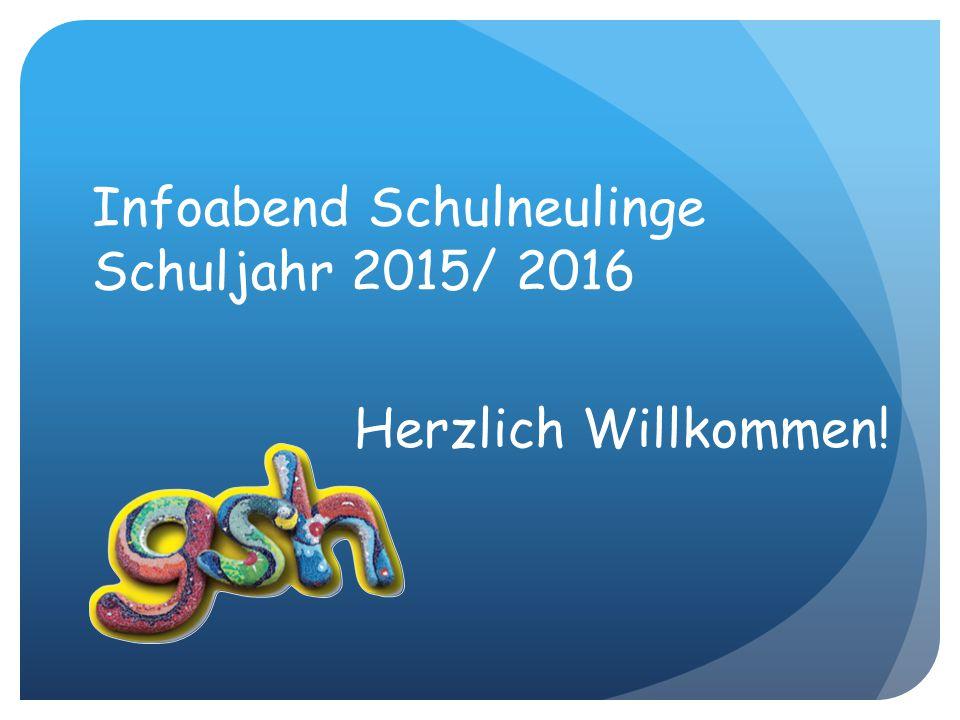 Infoabend Schulneulinge Schuljahr 2015/ 2016 Herzlich Willkommen!