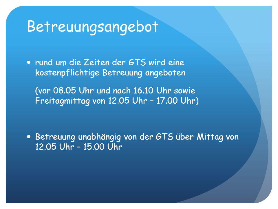 Betreuungsangebot rund um die Zeiten der GTS wird eine kostenpflichtige Betreuung angeboten (vor 08.05 Uhr und nach 16.10 Uhr sowie Freitagmittag von 12.05 Uhr – 17.00 Uhr) Betreuung unabhängig von der GTS über Mittag von 12.05 Uhr – 15.00 Uhr