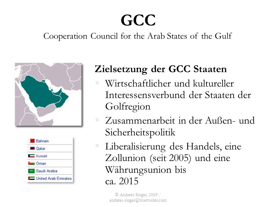 © Andreas Slogar, 2009 / andreas.slogar@bluetusker.com GCC Cooperation Council for the Arab States of the Gulf Zielsetzung der GCC Staaten  Wirtschaf