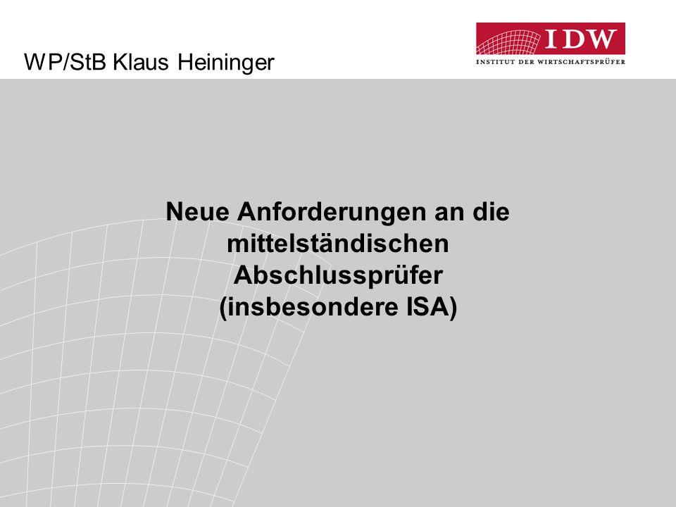 WP/StB Klaus Heininger Neue Anforderungen an die mittelständischen Abschlussprüfer (insbesondere ISA)