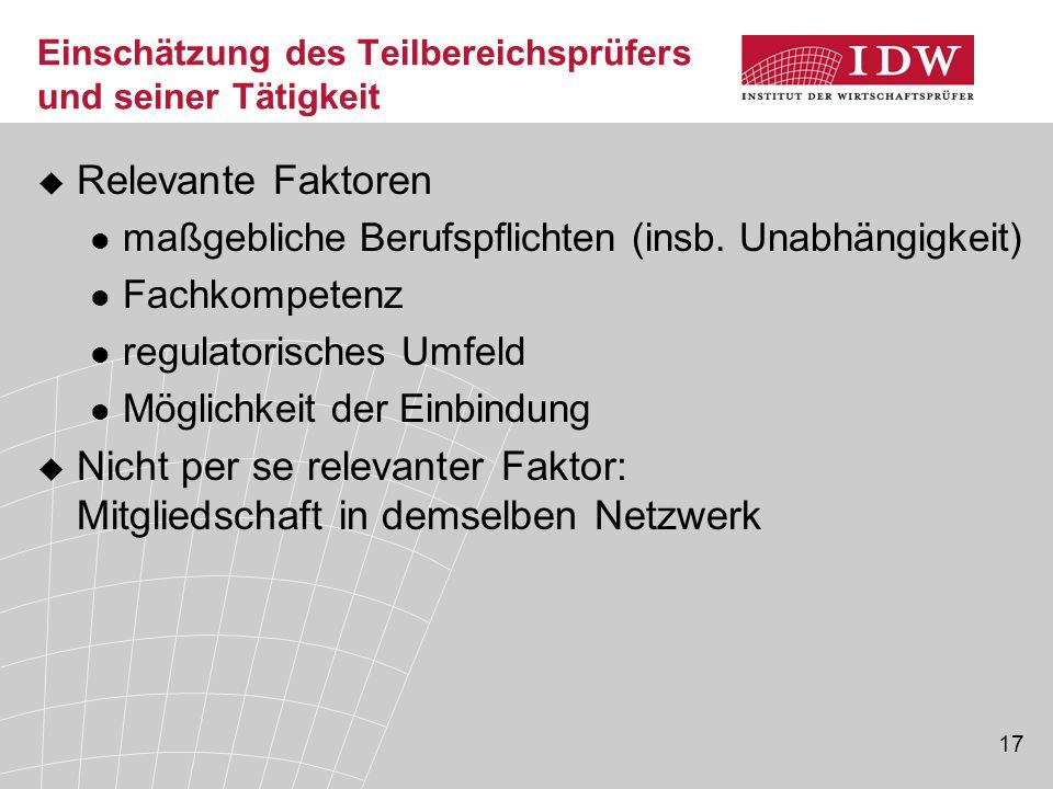 17 Einschätzung des Teilbereichsprüfers und seiner Tätigkeit  Relevante Faktoren maßgebliche Berufspflichten (insb.