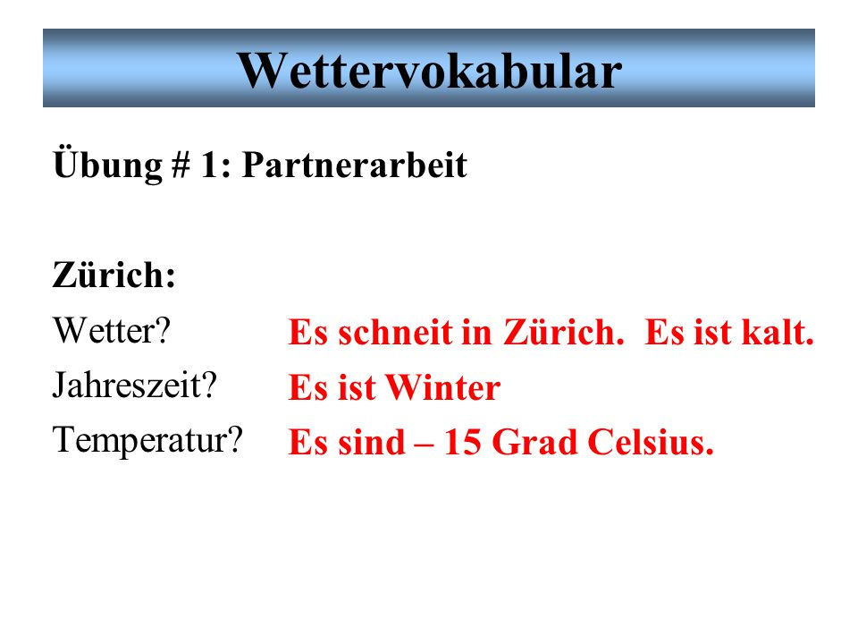 Wettervokabular Übung # 1: Partnerarbeit Zürich: Wetter.