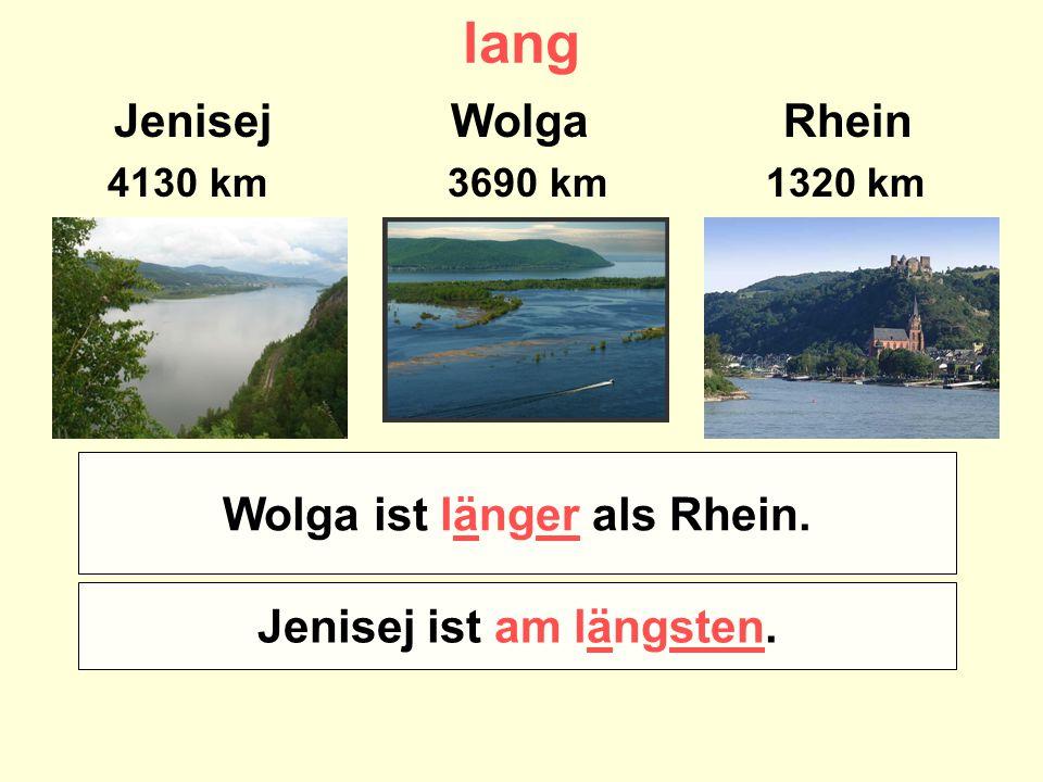 lang Jenisej Wolga Rhein 4130 km 3690 km 1320 km Welcher Fluß ist länger – Wolga oder Rhein? Welcher Fluß ist am längsten? Wolga ist länger als Rhein.