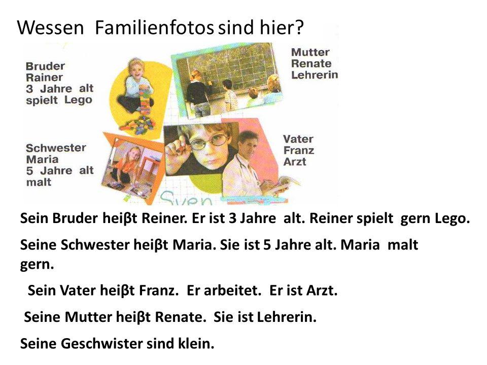 Wessen Familienfotos sind hier? Schlagt die Lehrbücher auf! Seite 52Was wissen wir über Swens Familie? Sein Bruder heiβt Reiner. Er ist 3 Jahre alt. R
