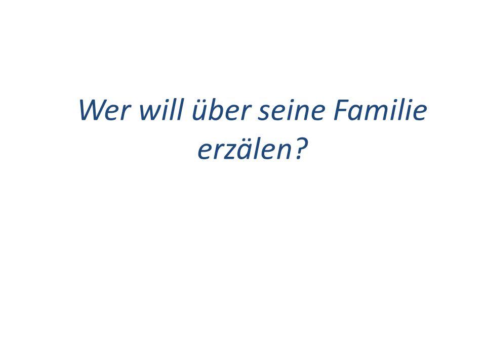 Wer will über seine Familie erzälen?