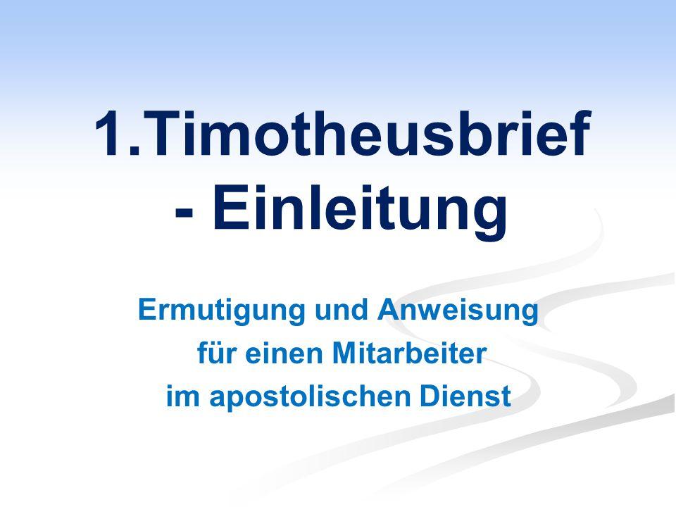 1.Timotheusbrief - Einleitung Ermutigung und Anweisung für einen Mitarbeiter im apostolischen Dienst