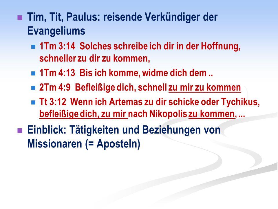 Tim, Tit, Paulus: reisende Verkündiger der Evangeliums 1Tm 3:14 Solches schreibe ich dir in der Hoffnung, schneller zu dir zu kommen, 1Tm 4:13 Bis ich komme, widme dich dem..