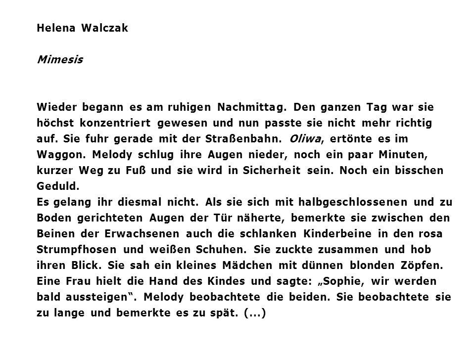 Helena Walczak Mimesis Wieder begann es am ruhigen Nachmittag. Den ganzen Tag war sie höchst konzentriert gewesen und nun passte sie nicht mehr richti