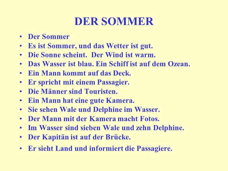 DER SOMMER Der Sommer Es ist Sommer, und das Wetter ist gut.
