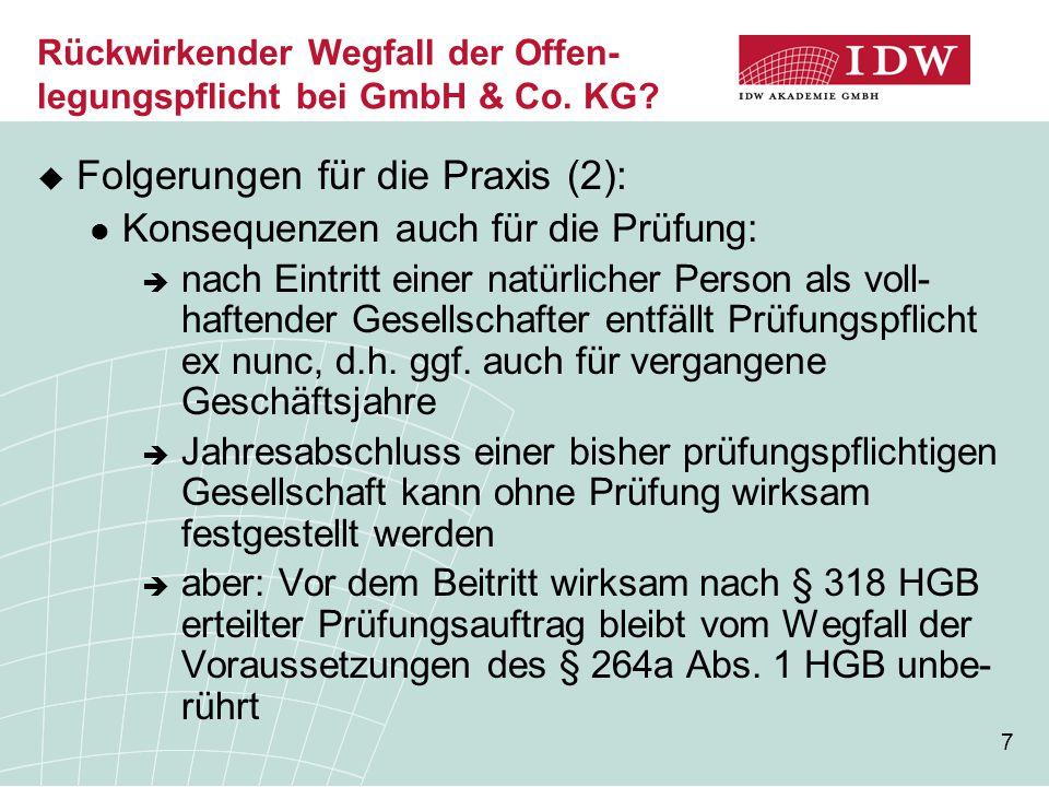7 Rückwirkender Wegfall der Offen- legungspflicht bei GmbH & Co. KG?  Folgerungen für die Praxis (2): Konsequenzen auch für die Prüfung:  nach Eintr