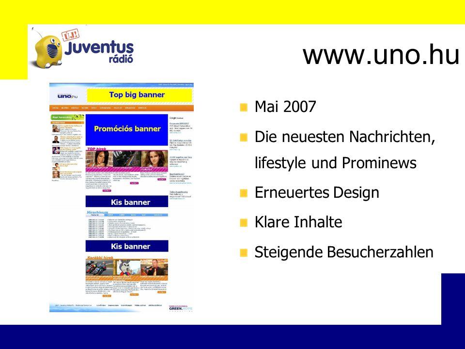 www.uno.hu Mai 2007 Die neuesten Nachrichten, lifestyle und Prominews Erneuertes Design Klare Inhalte Steigende Besucherzahlen