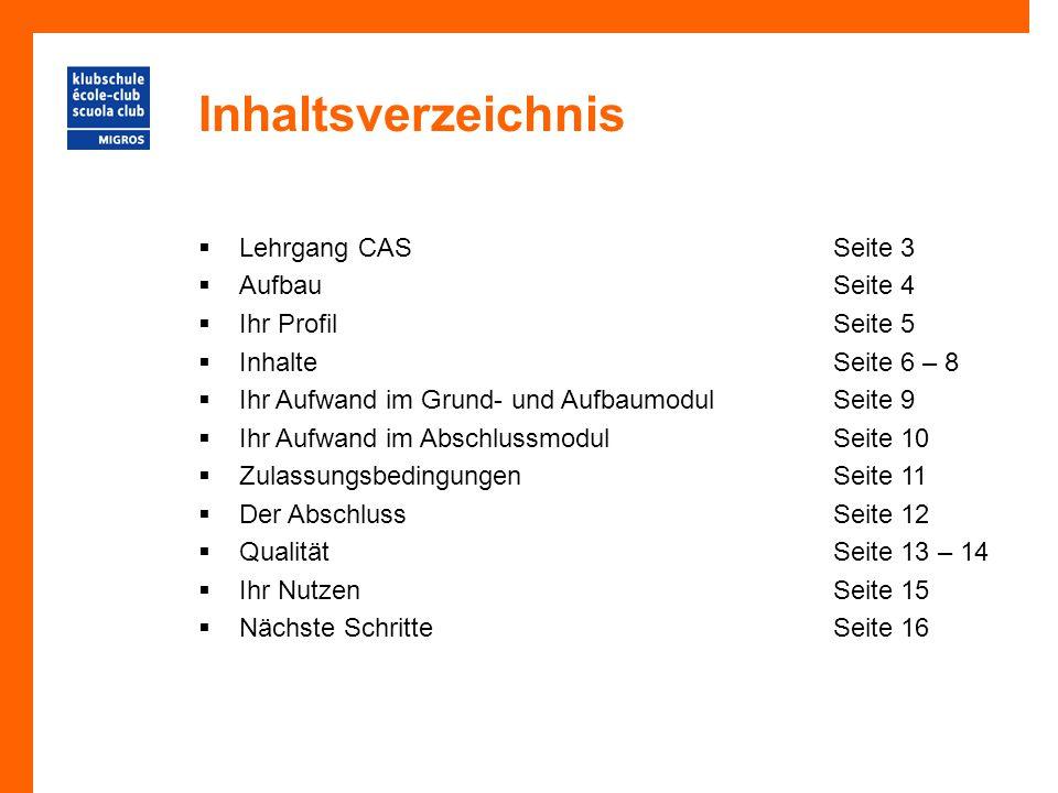 Inhaltsverzeichnis  Lehrgang CASSeite 3  AufbauSeite 4  Ihr ProfilSeite 5  Inhalte Seite 6 – 8  Ihr Aufwand im Grund- und Aufbaumodul Seite 9  I