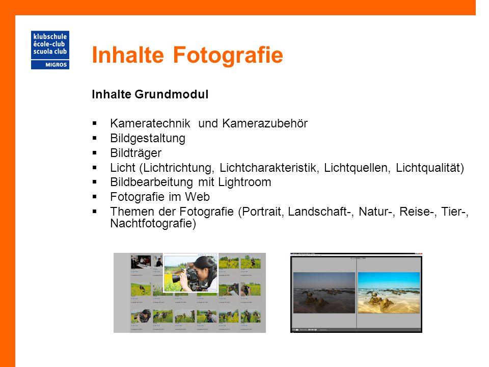 Inhalte Fotografie Inhalte Grundmodul  Kameratechnik und Kamerazubehör  Bildgestaltung  Bildträger  Licht (Lichtrichtung, Lichtcharakteristik, Lic
