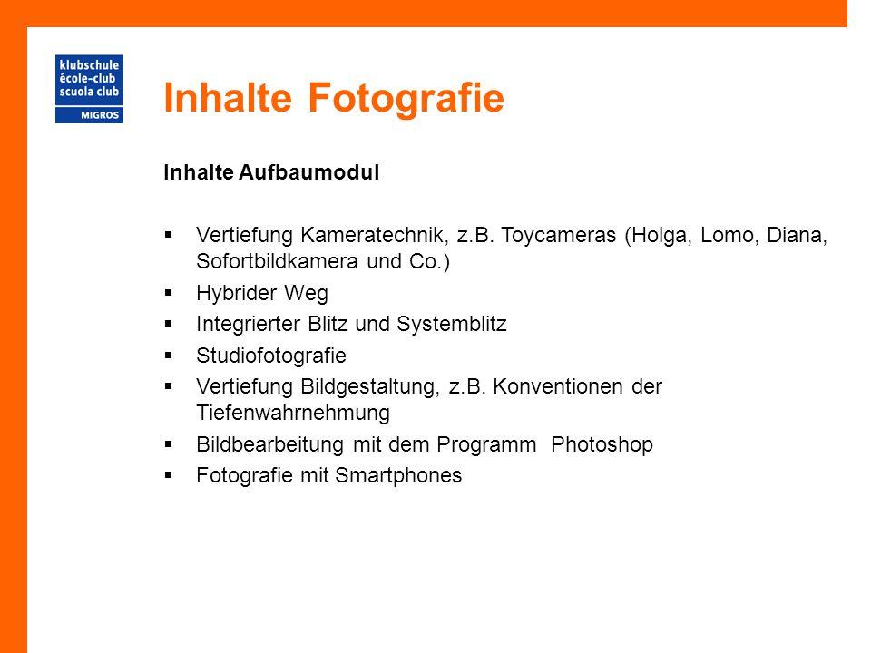 Inhalte Fotografie Inhalte Aufbaumodul  Vertiefung Kameratechnik, z.B. Toycameras (Holga, Lomo, Diana, Sofortbildkamera und Co.)  Hybrider Weg  Int