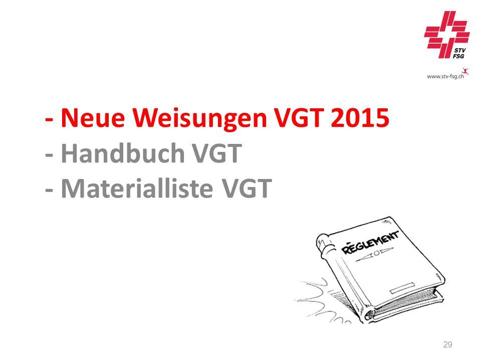 - Neue Weisungen VGT 2015 - Handbuch VGT - Materialliste VGT 29