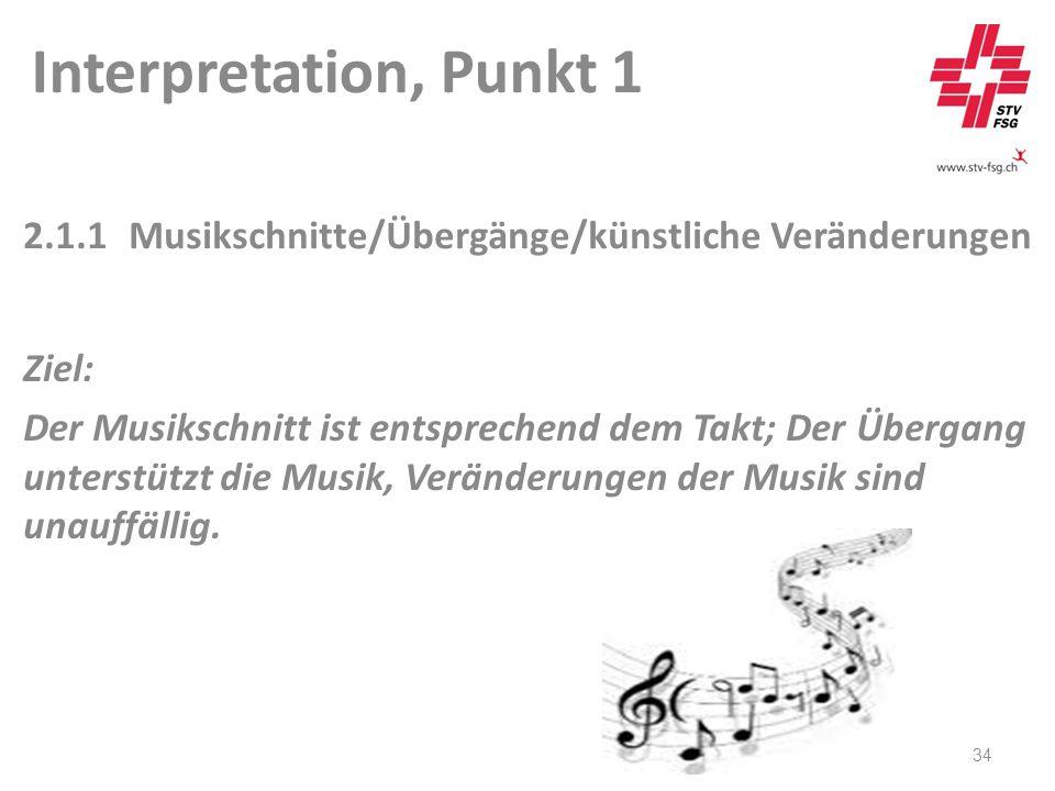 Interpretation, Punkt 1 34 2.1.1Musikschnitte/Übergänge/künstliche Veränderungen Ziel: Der Musikschnitt ist entsprechend dem Takt; Der Übergang unterstützt die Musik, Veränderungen der Musik sind unauffällig.