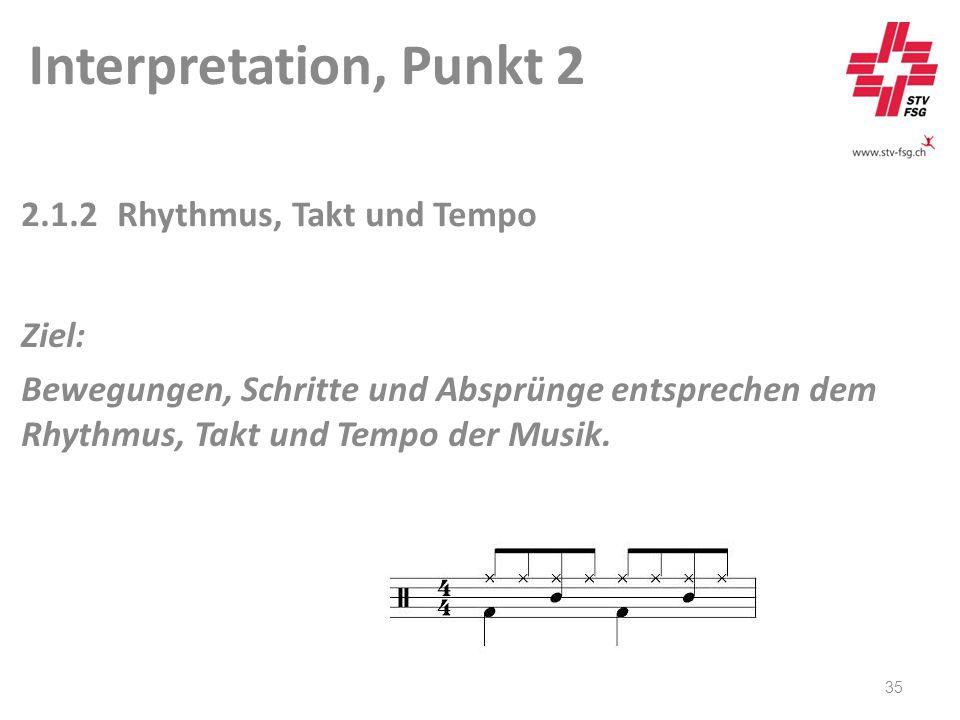 Interpretation, Punkt 2 35 2.1.2Rhythmus, Takt und Tempo Ziel: Bewegungen, Schritte und Absprünge entsprechen dem Rhythmus, Takt und Tempo der Musik.