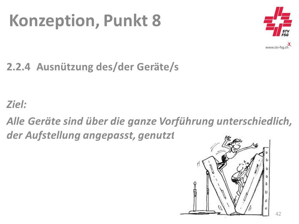 Konzeption, Punkt 8 42 2.2.4Ausnützung des/der Geräte/s Ziel: Alle Geräte sind über die ganze Vorführung unterschiedlich, der Aufstellung angepasst, genutzt.