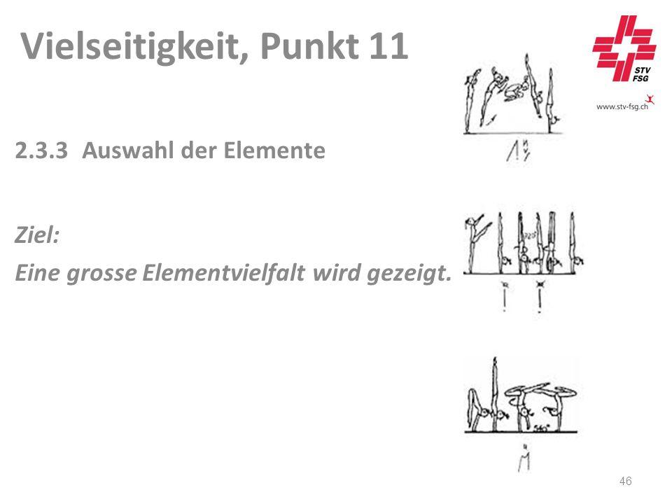 Vielseitigkeit, Punkt 11 46 2.3.3Auswahl der Elemente Ziel: Eine grosse Elementvielfalt wird gezeigt.