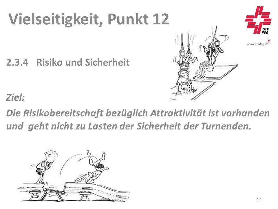 Vielseitigkeit, Punkt 12 47 2.3.4 Risiko und Sicherheit Ziel: Die Risikobereitschaft bezüglich Attraktivität ist vorhanden und geht nicht zu Lasten der Sicherheit der Turnenden.