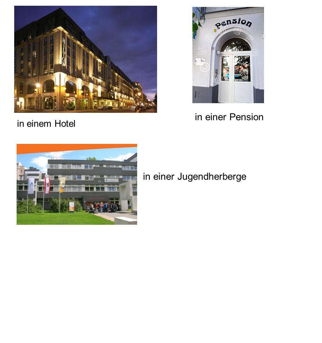 in einem Hotel in einer Pension in einer Jugendherberge