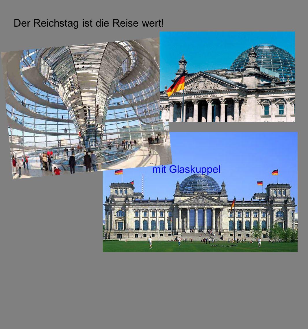 Der Reichstag ist die Reise wert! mit Glaskuppel