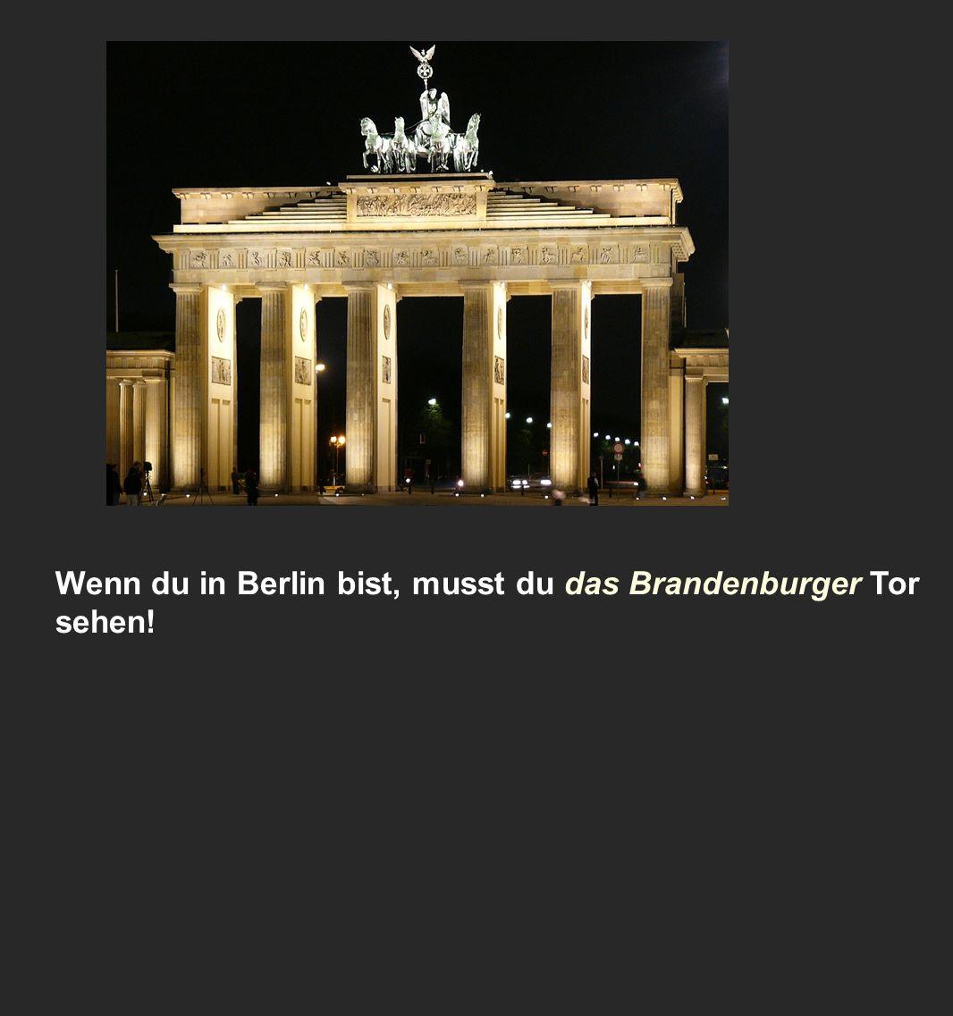 Wenn du in Berlin bist, musst du das Brandenburger Tor sehen!