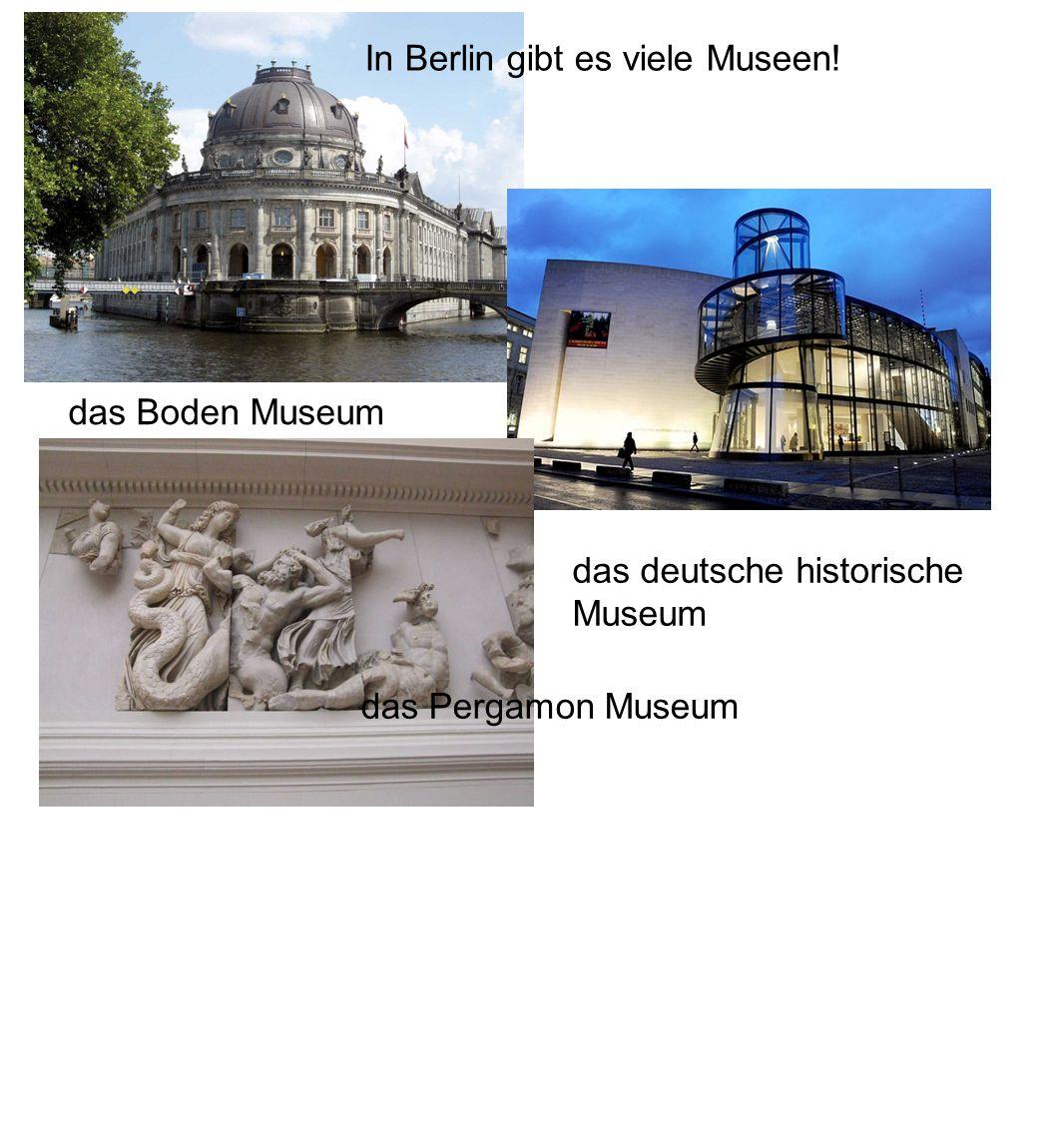 das Boden Museum das Pergamon Museum das deutsche historische Museum In Berlin gibt es viele Museen!