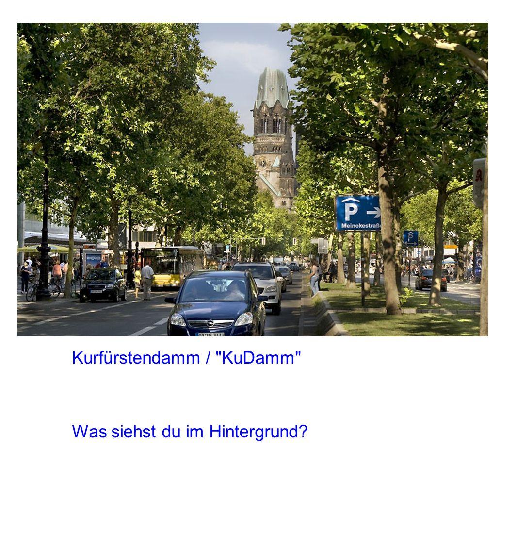 Berühmte Straßen und Plätze in Berlin Kurfürstendamm / KuDamm Was siehst du im Hintergrund?