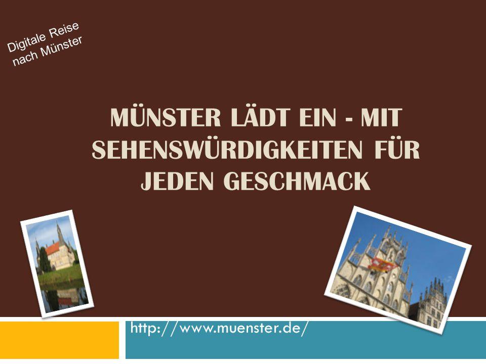 MÜNSTER LÄDT EIN - MIT SEHENSWÜRDIGKEITEN FÜR JEDEN GESCHMACK http://www.muenster.de/ Digitale Reise nach Münster