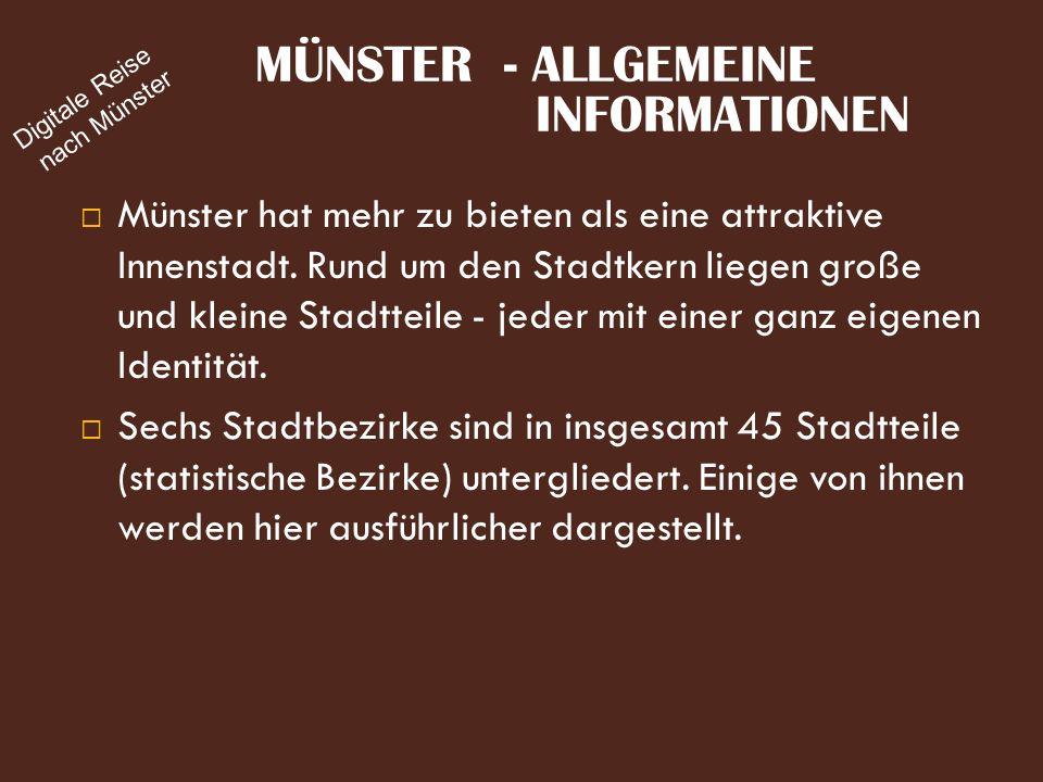  Münster hat mehr zu bieten als eine attraktive Innenstadt. Rund um den Stadtkern liegen große und kleine Stadtteile - jeder mit einer ganz eigenen I