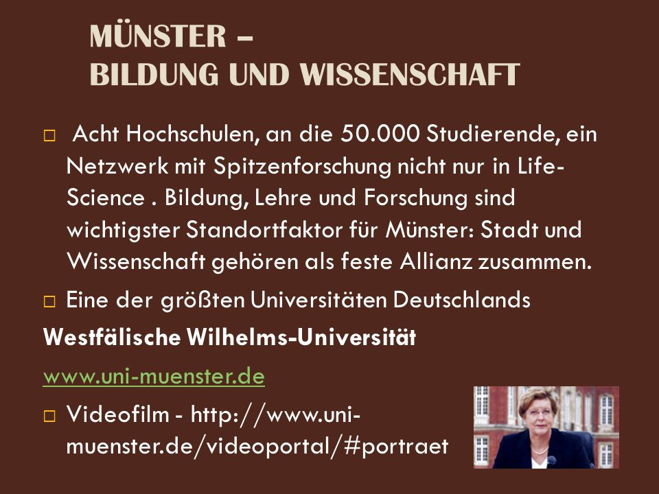 MÜNSTER – BILDUNG UND WISSENSCHAFT  Acht Hochschulen, an die 50.000 Studierende, ein Netzwerk mit Spitzenforschung nicht nur in Life- Science. Bildun