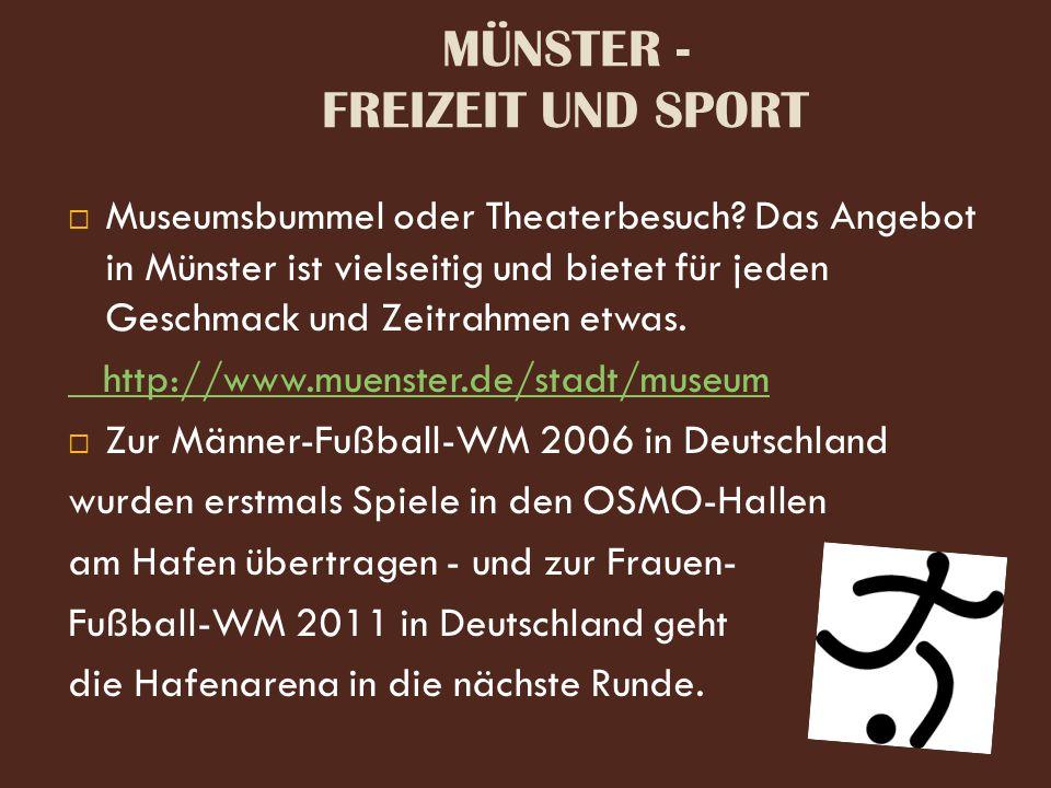 MÜNSTER - FREIZEIT UND SPORT  Museumsbummel oder Theaterbesuch? Das Angebot in Münster ist vielseitig und bietet für jeden Geschmack und Zeitrahmen e
