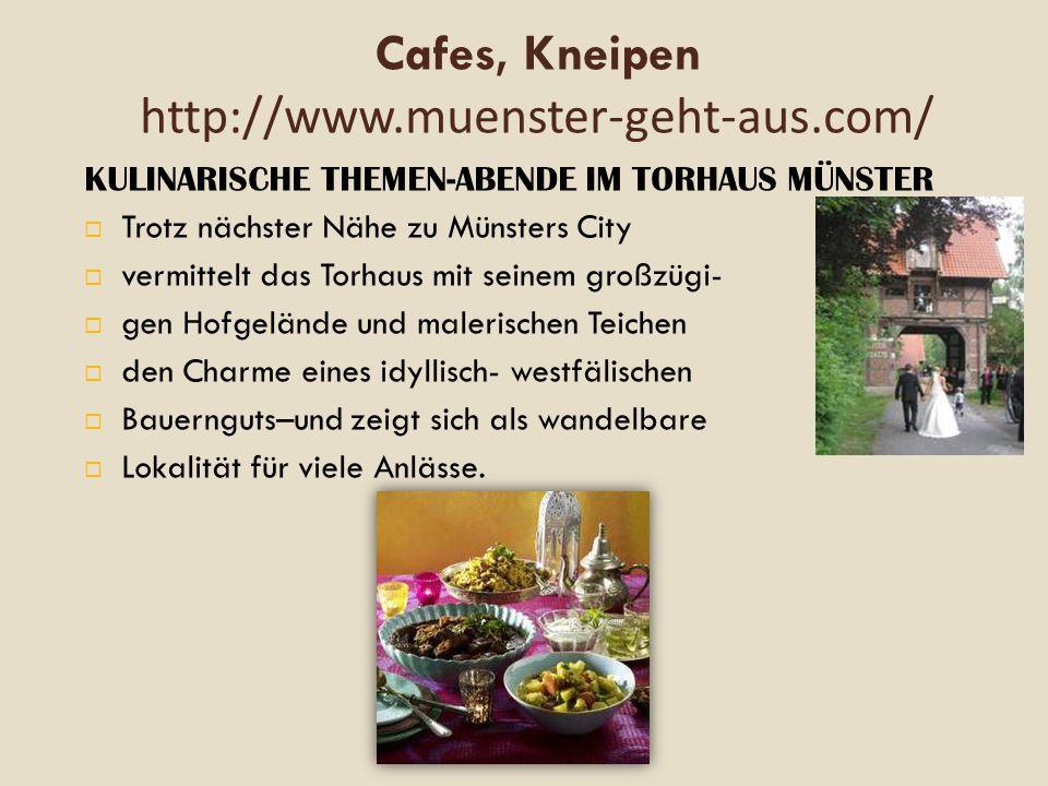 Cafes, Kneipen http://www.muenster-geht-aus.com/ KULINARISCHE THEMEN-ABENDE IM TORHAUS MÜNSTER  Trotz nächster Nähe zu Münsters City  vermittelt das Torhaus mit seinem großzügi-  gen Hofgelände und malerischen Teichen  den Charme eines idyllisch- westfälischen  Bauernguts–und zeigt sich als wandelbare  Lokalität für viele Anlässe.