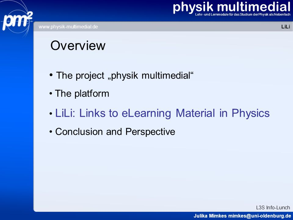 "physik multimedial Lehr- und Lernmodule für das Studium der Physik als Nebenfach Overview The project ""physik multimedial"" The platform LiLi: Links to"