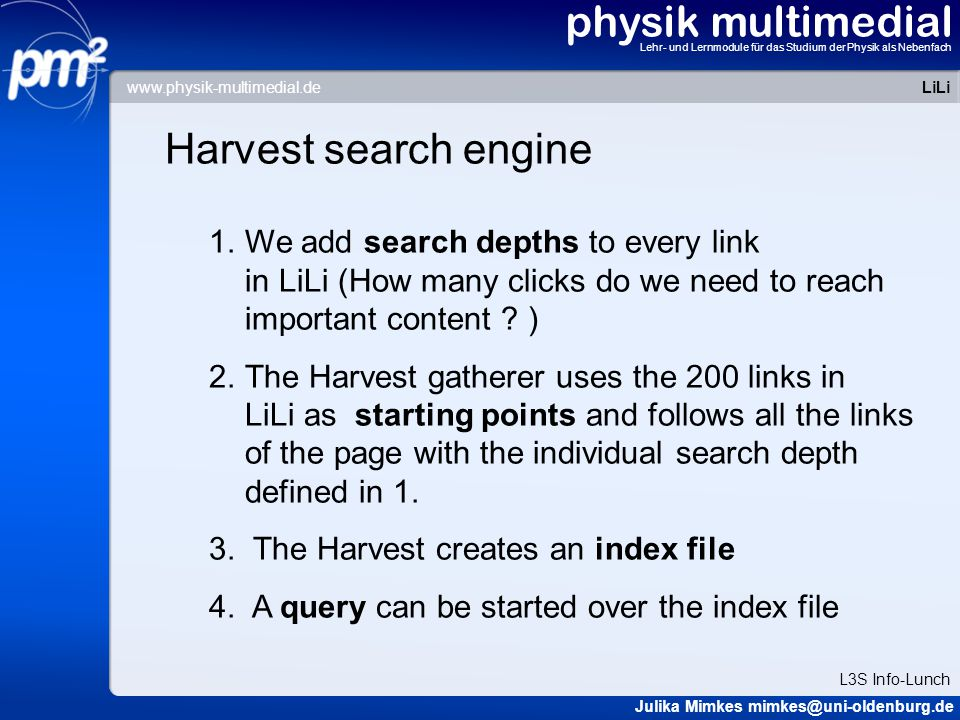 physik multimedial Lehr- und Lernmodule für das Studium der Physik als Nebenfach Harvest search engine 1.We add search depths to every link in LiLi (H