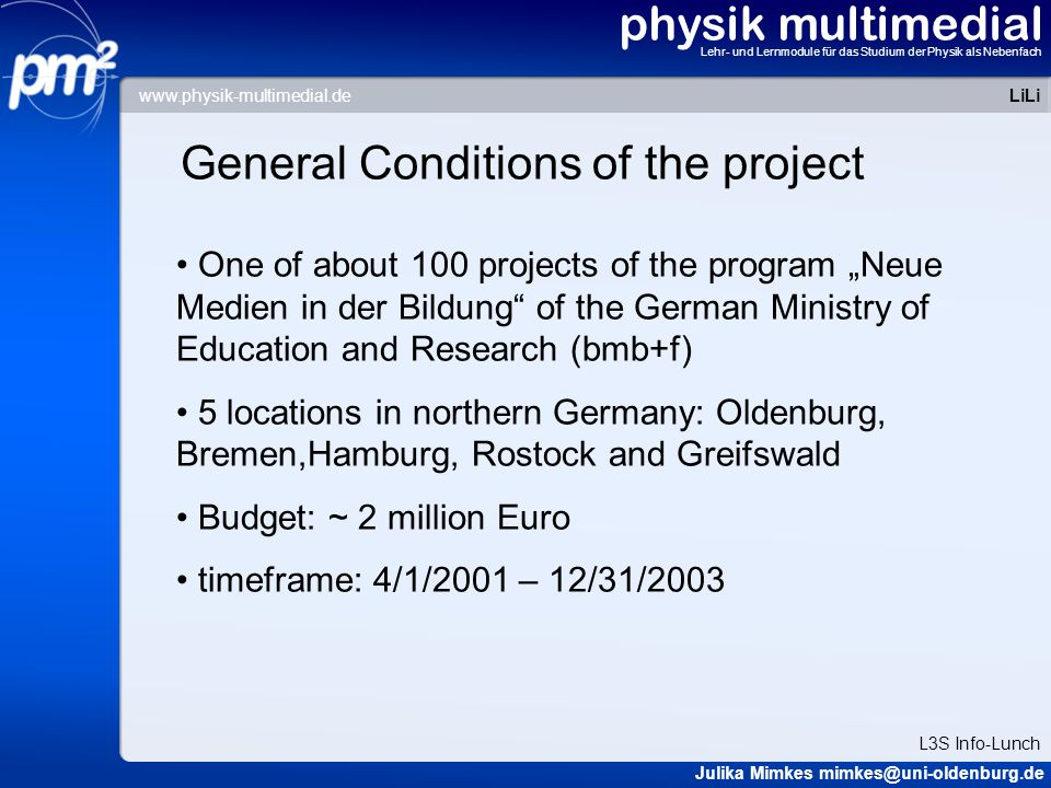 physik multimedial Lehr- und Lernmodule für das Studium der Physik als Nebenfach General Conditions of the project One of about 100 projects of the pr