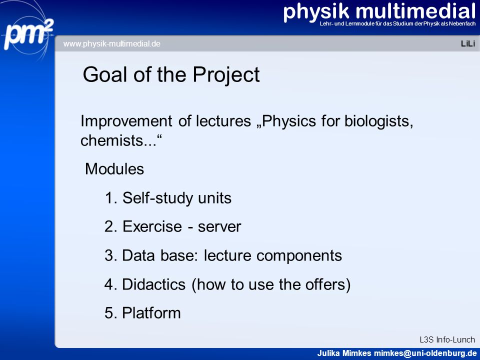 "physik multimedial Lehr- und Lernmodule für das Studium der Physik als Nebenfach Goal of the Project Improvement of lectures ""Physics for biologists,"