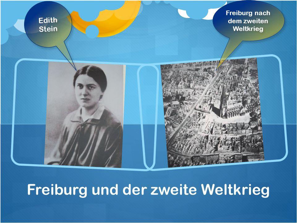 Freiburg und der zweite Weltkrieg Edith Stein Freiburg nach dem zweiten Weltkrieg Freiburg nach dem zweiten Weltkrieg