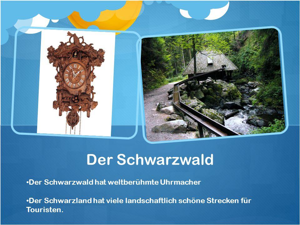 Der Schwarzwald hat weltberühmte Uhrmacher Der Schwarzland hat viele landschaftlich schöne Strecken für Touristen. Der Schwarzwald
