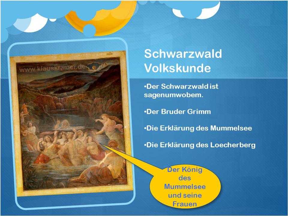 Schwarzwald Volkskunde Der Schwarzwald ist sagenumwobem. Der Bruder Grimm Die Erklärung des Mummelsee Die Erklärung des Loecherberg Der König des Mumm